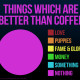 Infographic Describing the Things Which Are Better Than Coffee